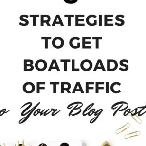 8 STRATEGIES TO GET BOATLOADS OF TRAFFIC TO YOUR BLOG POST