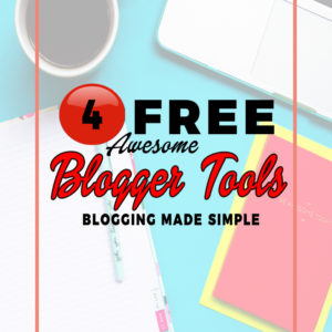 4 Must Have Blogger FREEBIE Tools!