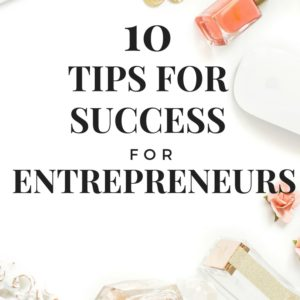 10 MUST FOLLOW ENTREPRENEUR TIPS FOR SUCCESS