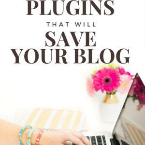 10 WORDPRESS PLUGINS THAT WILL SAVE YOUR BLOG