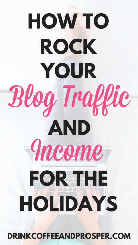 How to rock your blog traffic and income for the holidays