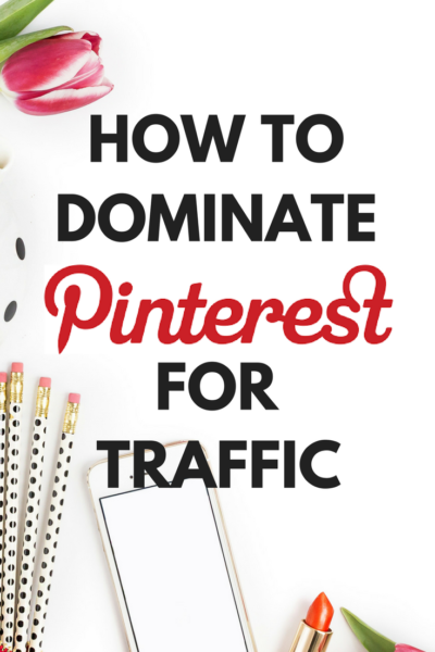 How to Dominate Pinterest for Traffic