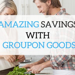 GET AMAZING SAVINGS WITH GROUPON GOODS