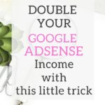 DOUBLE YOUR ADSENSE INCOME WITH THIS LITTLE TRICK