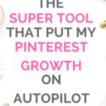 THE SUPER TOOL THAT PUT MY PINTEREST GROWTH ON AUTOPILOT