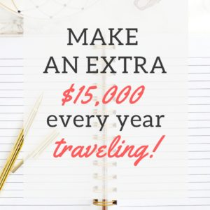 MAKE AN EXTRA $15,000/YEAR TRAVELING