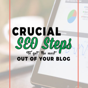 Crucial SEO Steps To Get The Most Out Of Your Blog