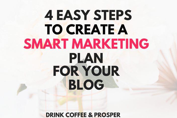 4 Easy Steps For Creating a Smart Marketing Plan for Your Blog
