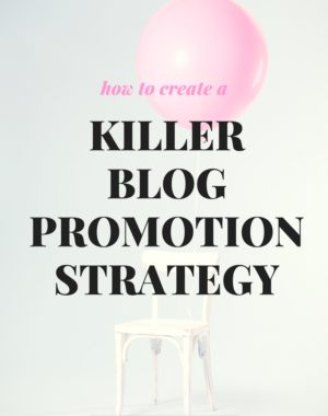 How to create a killer blog promotion strategy