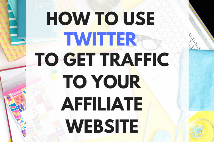 How to use Twitter to Get Traffic to your Affiliate Website