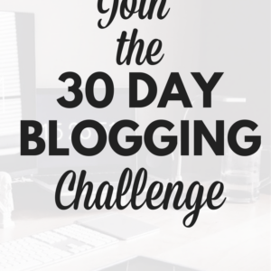 Join me: 30 Day Blogging Challenge