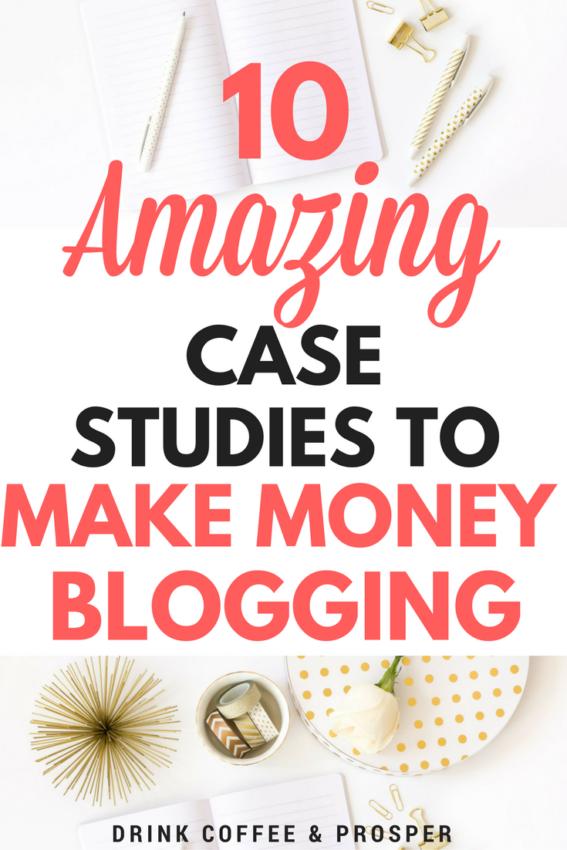 10 Case Studies to Help You Make Money Blogging