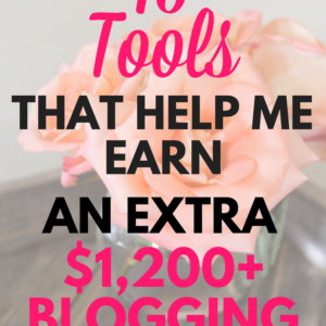 15 Tools That Help Me Make Me an Extra $1,200+ Every Month