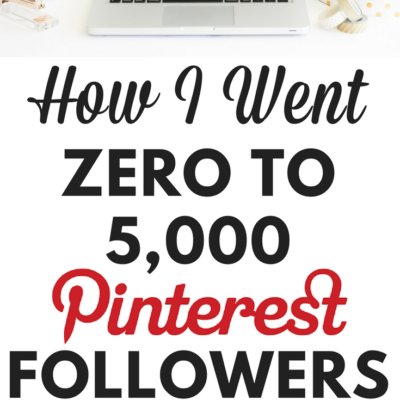 How I Went Zero to 5,000 followers on Pinterest in 6 months