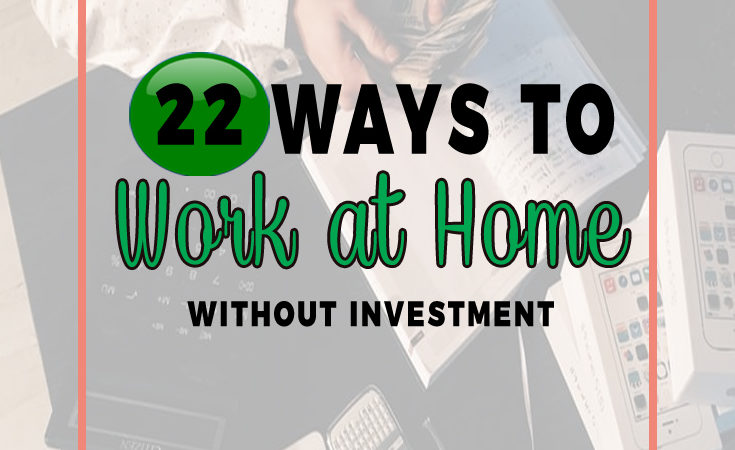 Top 22 Ways To Work From Home without Investment
