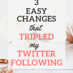 3 EASY CHANGES TO DOUBLE YOUR TWITTER FOLLOWING IN 3 WEEKS