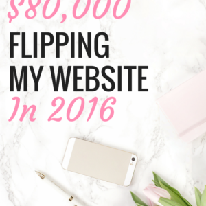 HOW I MADE $80,000 IN 2016 FLIPPING MY SITE