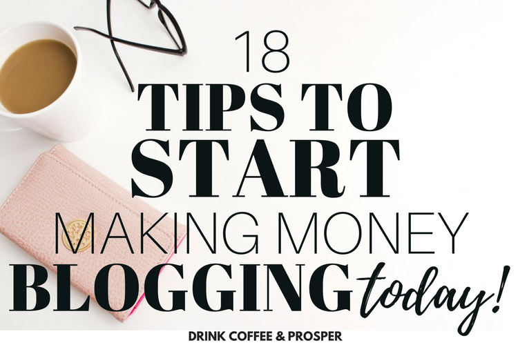18 Tips to Start Making Money Blogging Today