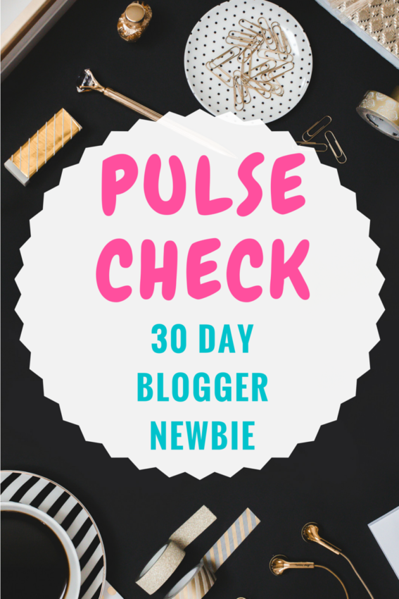 PULSE CHECK: 30 DAY BLOGGER NEWBIE