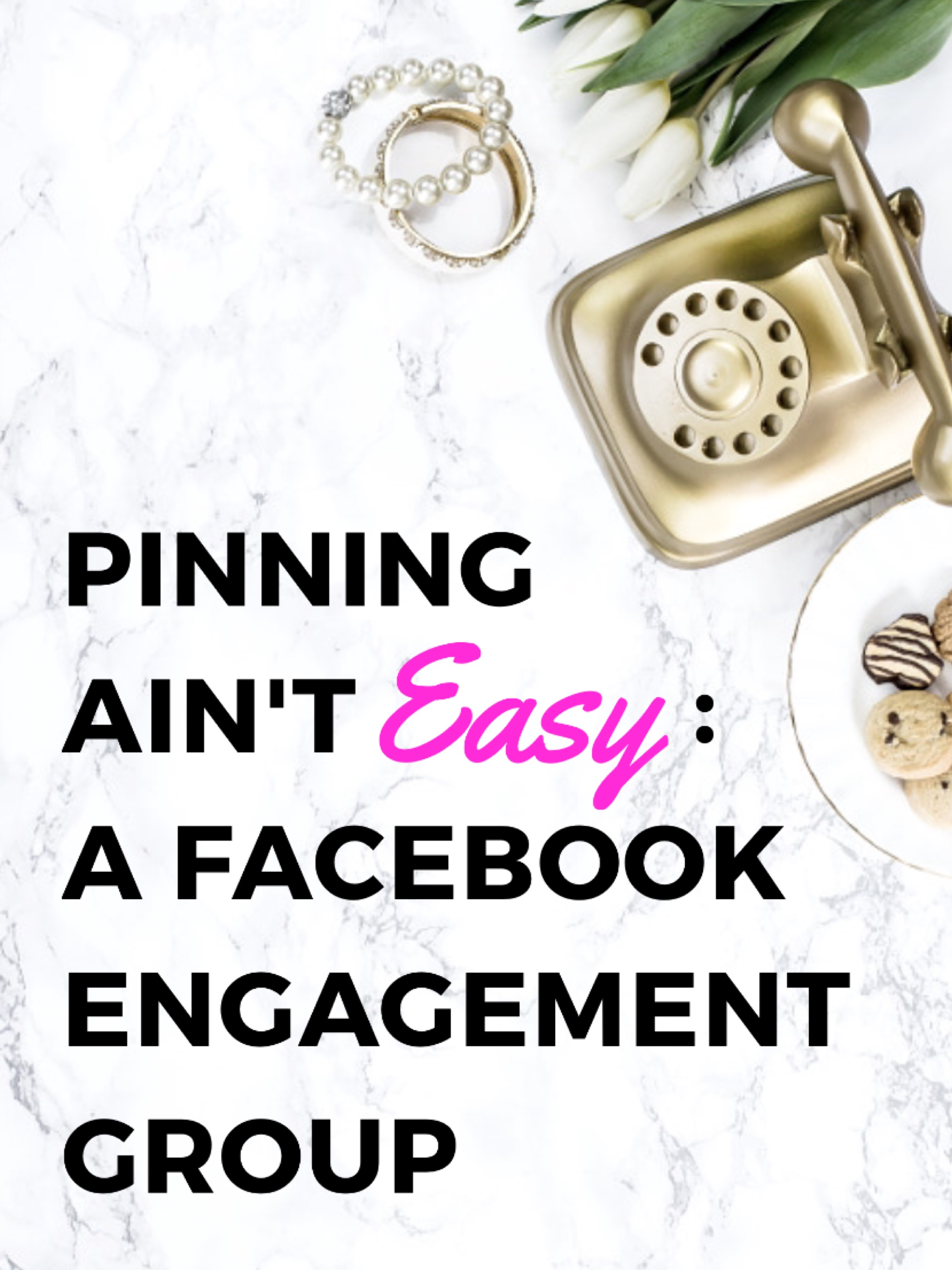 PINNING AIN'T EASY: A FACEBOOK ENGAGEMENT GROUP