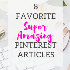 8 FAVORITE SUPER AWESOME PINTEREST ARTICLES