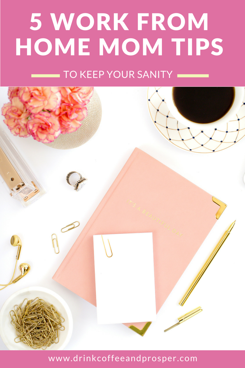 WORK AT HOME MOM LIFE:  5 TIPS TO KEEP YOUR SANITY