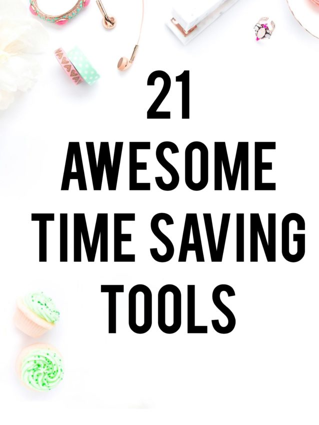 21 TIME SAVING TOOLS YOU HAVEN'T HEARD OF