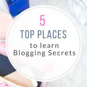 TOP 5 PLACES TO LEARN BLOGGING SECRETS