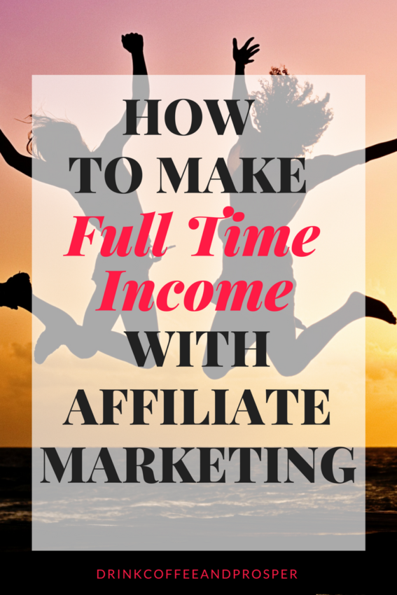 How to make Full Time Income with Affiliate Marketing