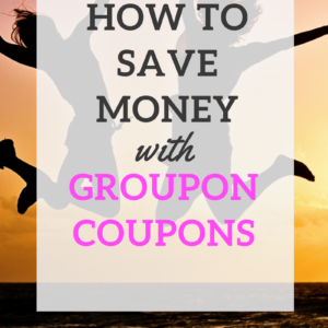 HOW TO SAVE MONEY WITH GROUPON COUPONS